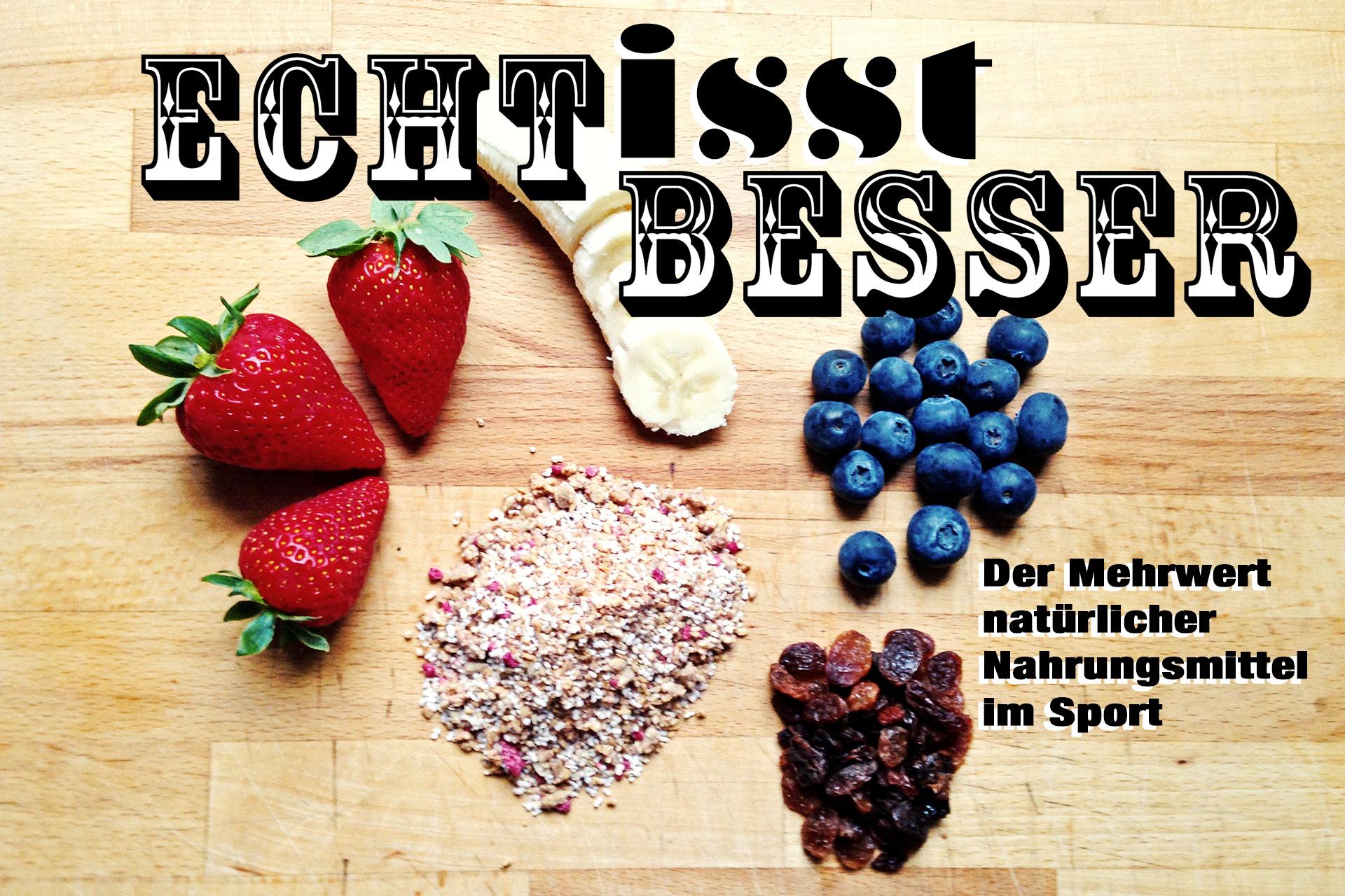 ECHT IS(S)T BESSER! Der Mehrwert natürlicher Nahrungsmittel im Sport